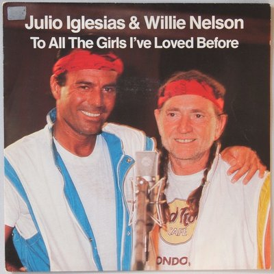 Julio Iglesias & Willie Nelson - To all the girls I've loved before - Single